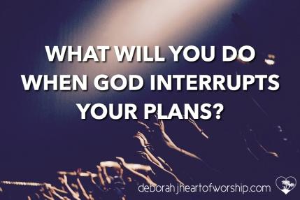 When God interrupts..