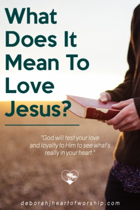 What does it mean to love Jesus, How to love Jesus